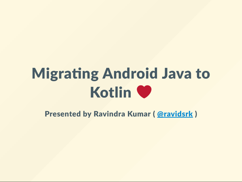 Migra ng Android Java to Kotlin Presented by Ra...
