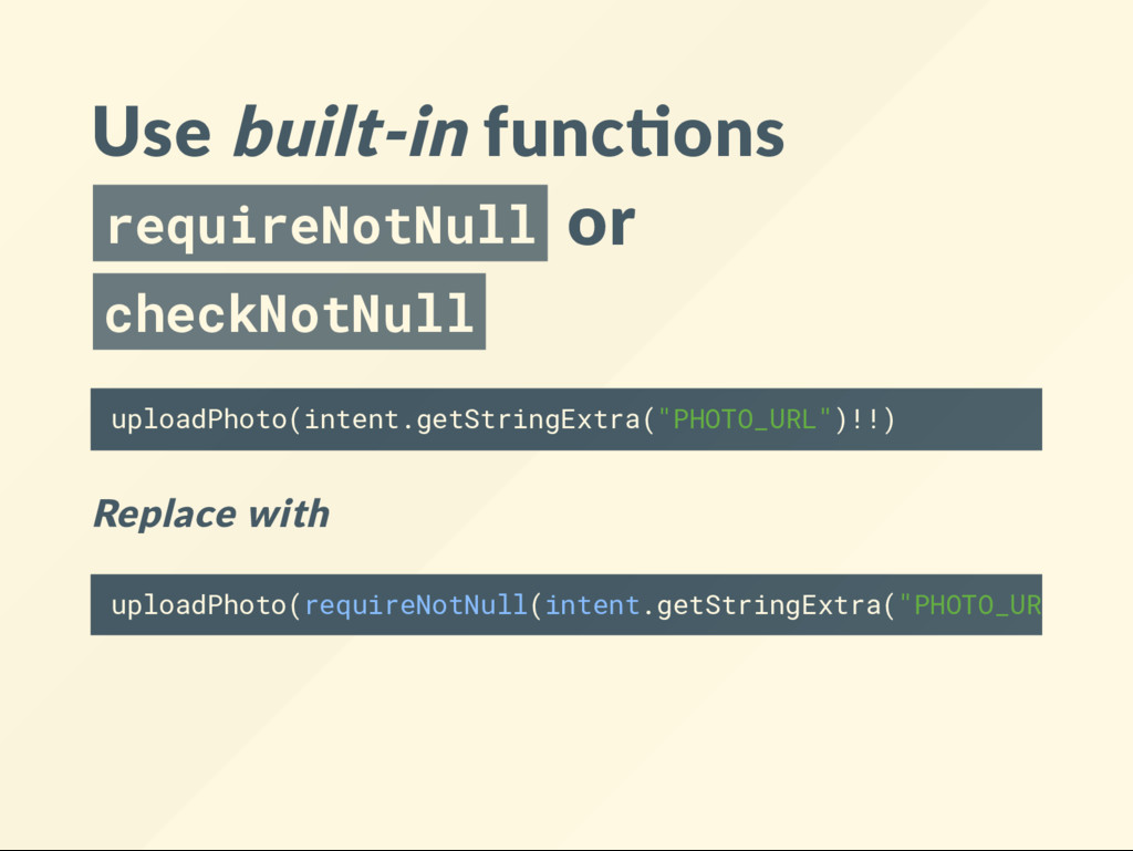 Use built‐in func ons requireNotNull or checkNo...