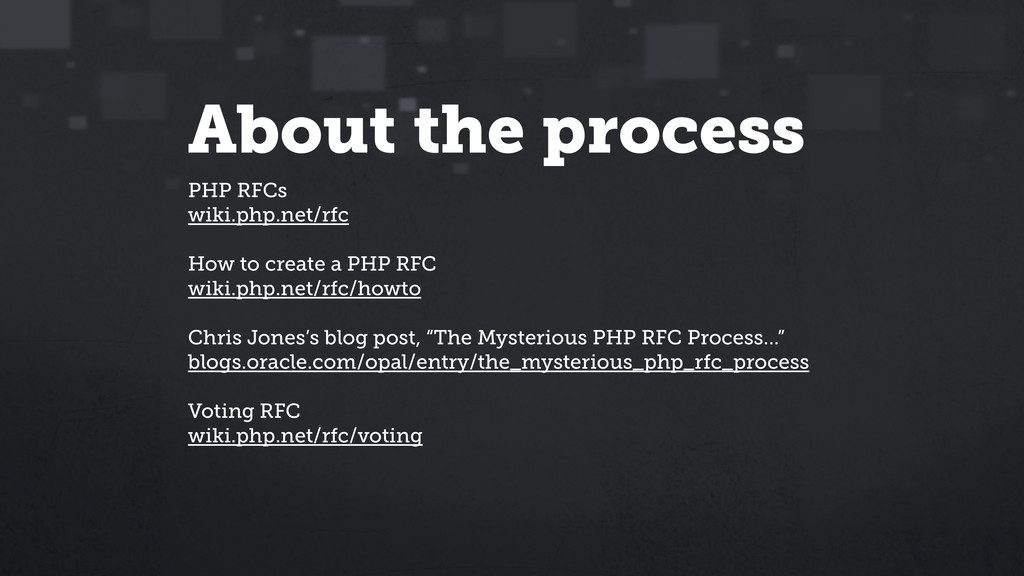 About the process PHP RFCs wiki.php.net/rfc ! H...