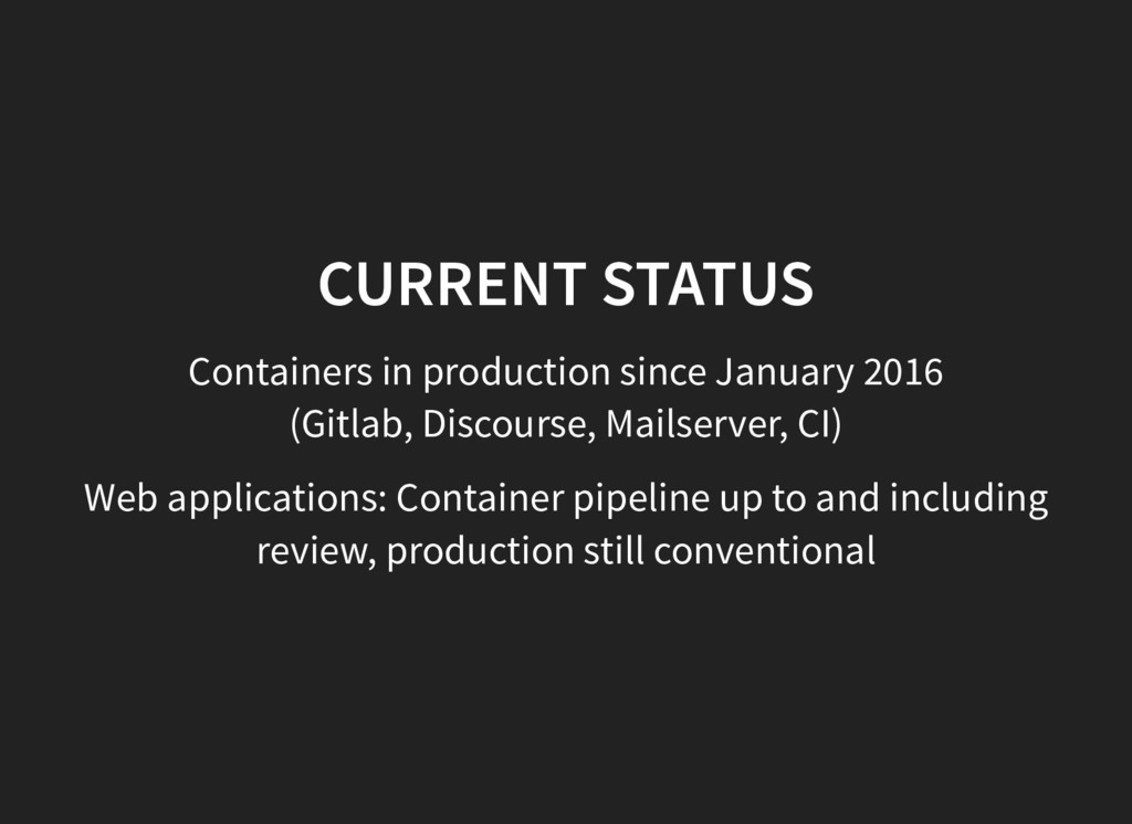 CURRENT STATUS Containers in production since J...