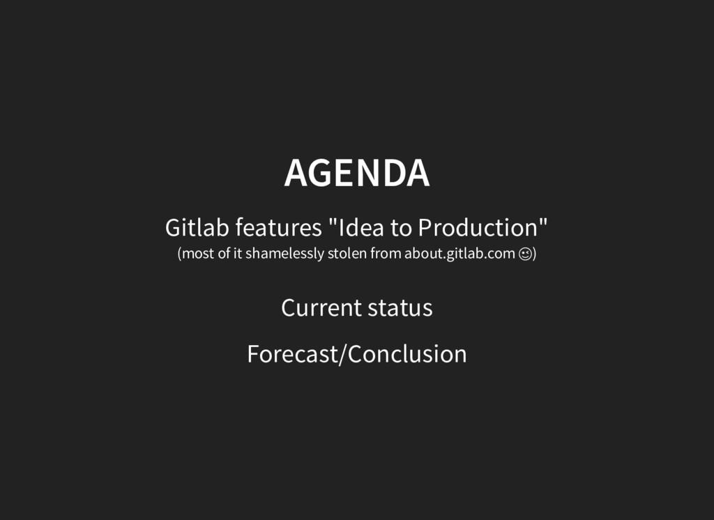 "AGENDA Gitlab features ""Idea to Production"" (mo..."