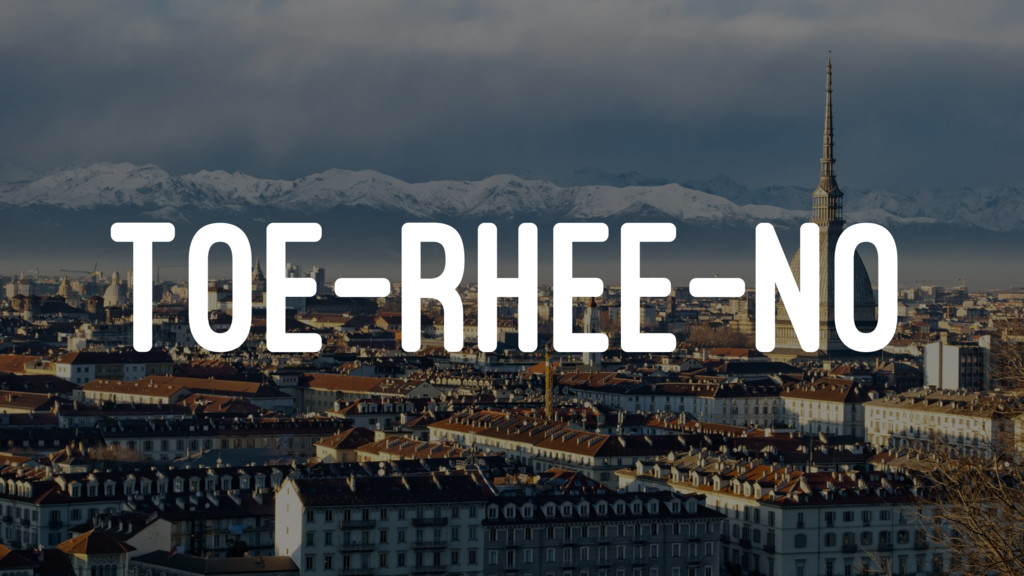 TOE-RHEE-NO