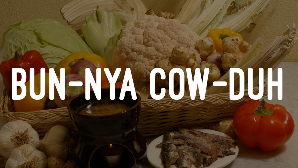 BUN-NYA COW-DUH