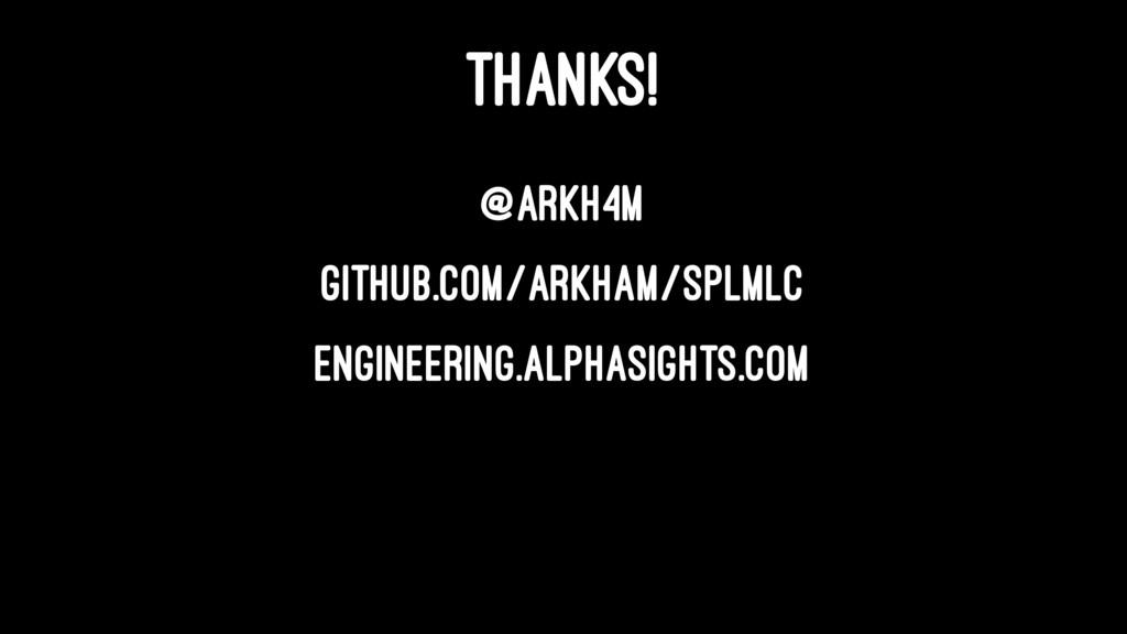 THANKS! @arkh4m github.com/Arkham/splmlc engine...
