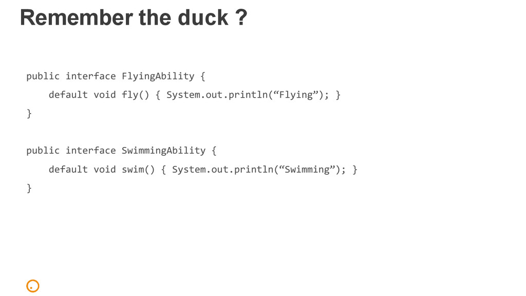 Remember the duck ? public interface FlyingAbil...