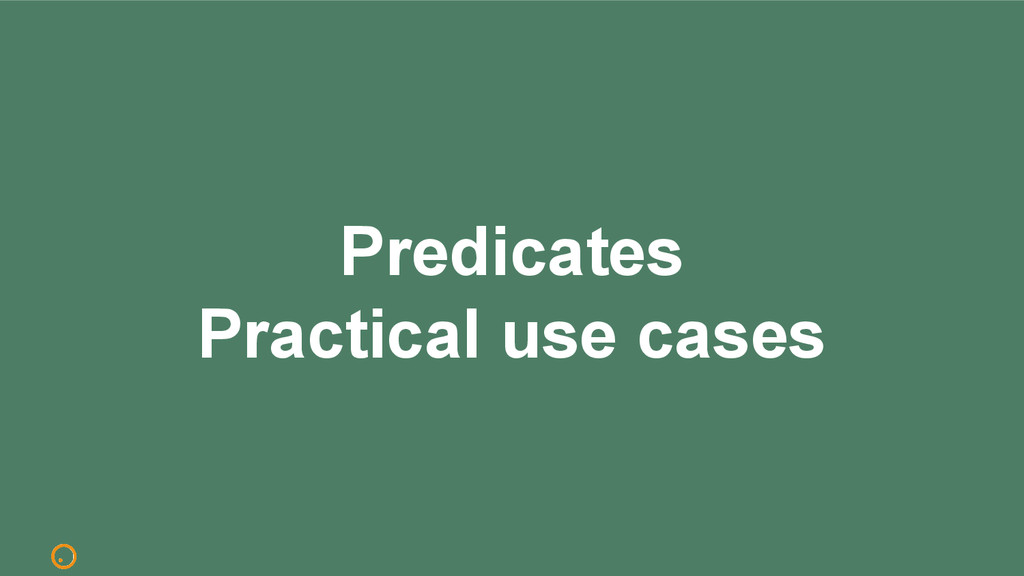 Predicates Practical use cases