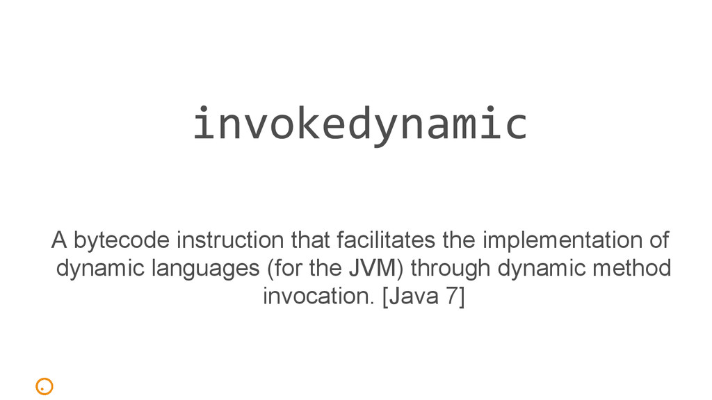 invokedynamic A bytecode instruction that facil...