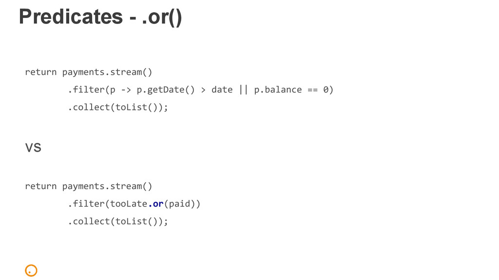 Predicates - .or() return payments.stream() .fi...