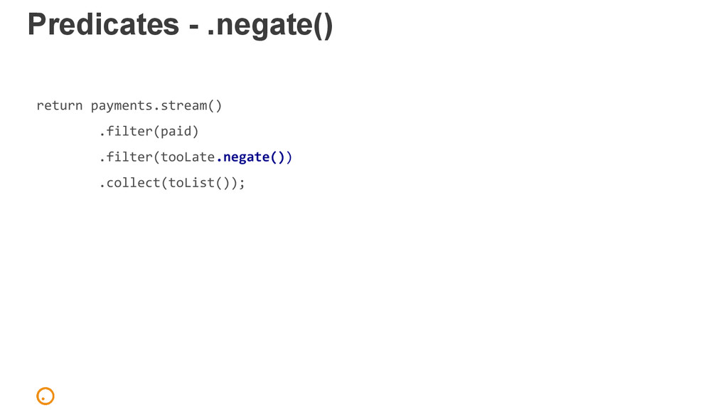 Predicates - .negate() return payments.stream()...