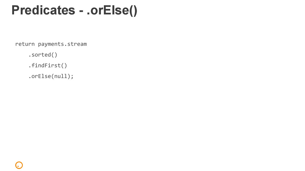 Predicates - .orElse() return payments.stream ....