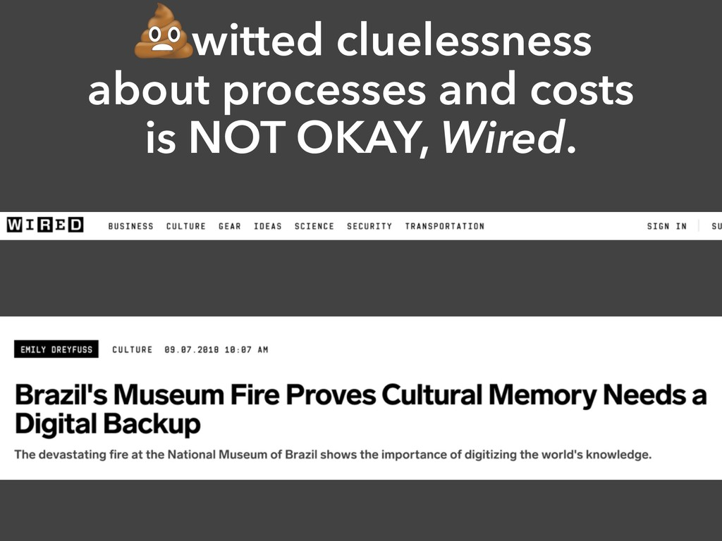 Nitwitted cluelessness about processes and cost...