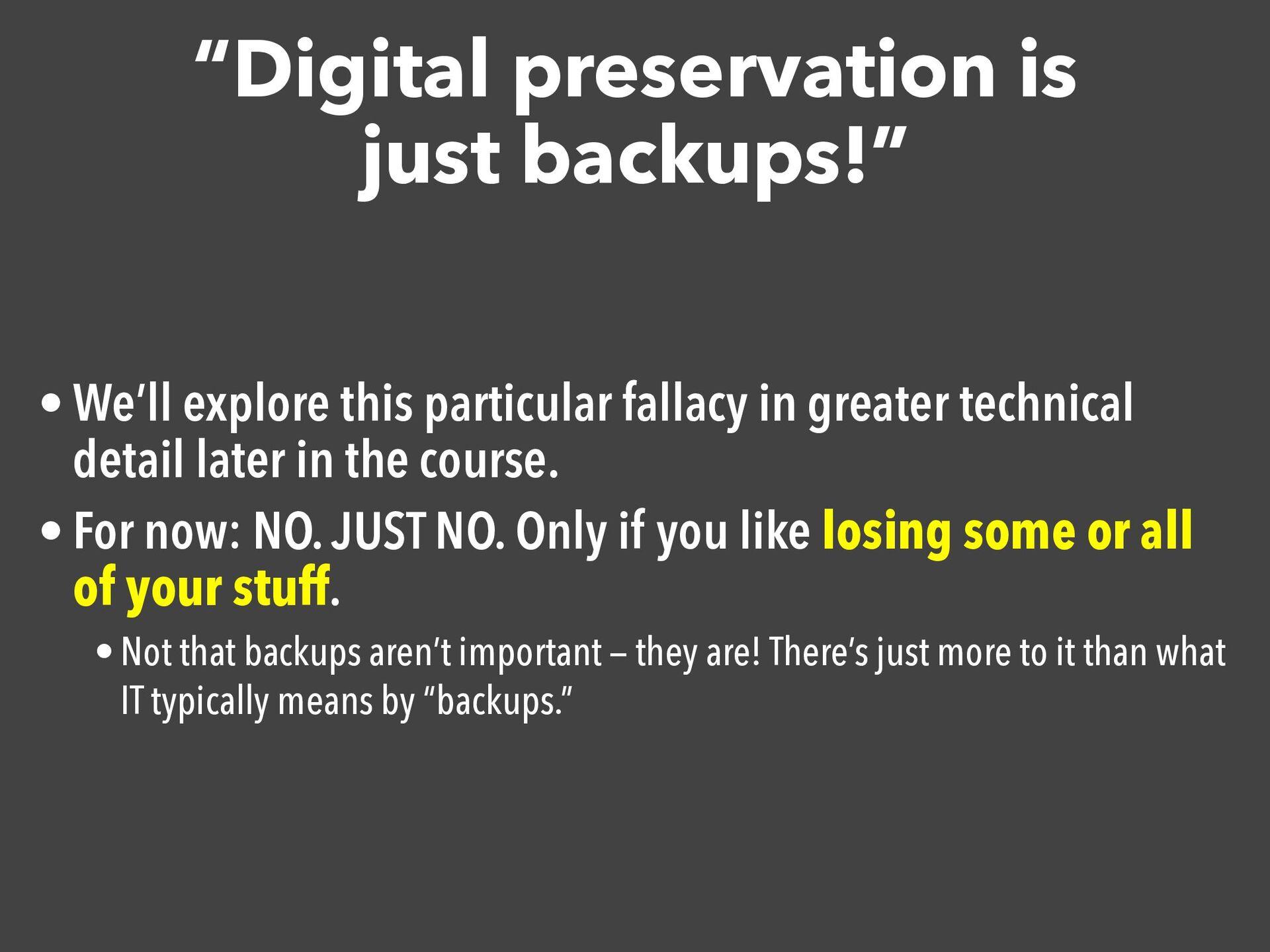 """""""Digital preservation is just backups!"""" • We'll..."""
