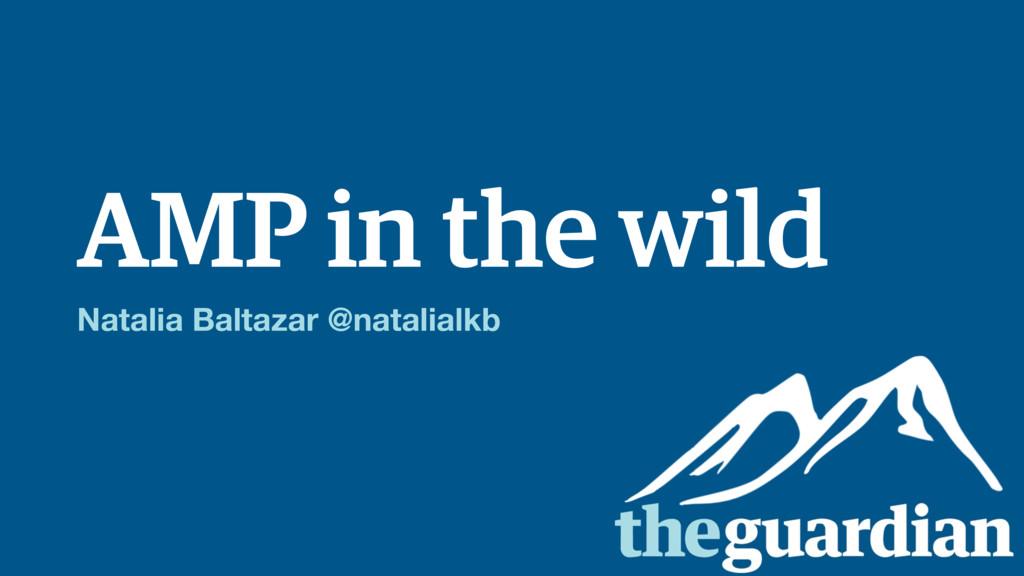 AMP in the wild Natalia Baltazar @natalialkb