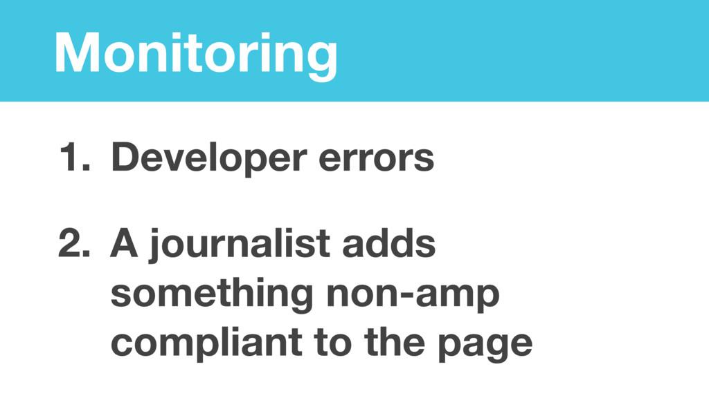 Monitoring 1. Developer errors 2. A journalist ...
