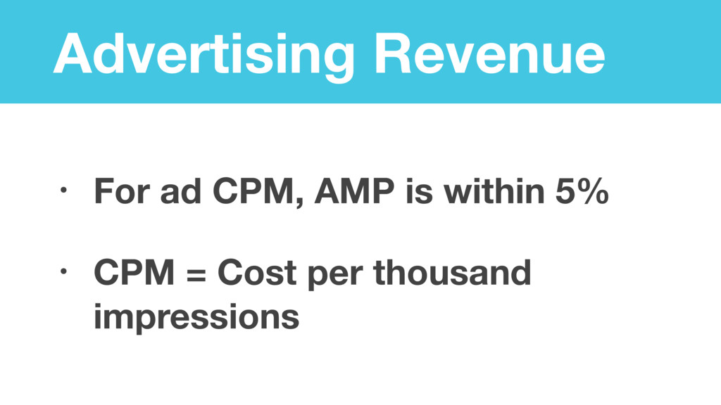 Advertising Revenue • For ad CPM, AMP is within...