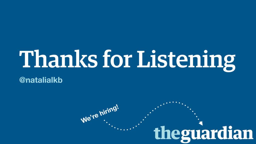 Thanks for Listening @natalialkb We're hiring!