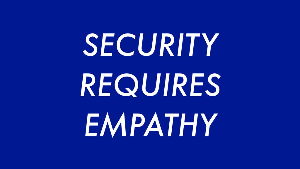 SECURITY REQUIRES EMPATHY