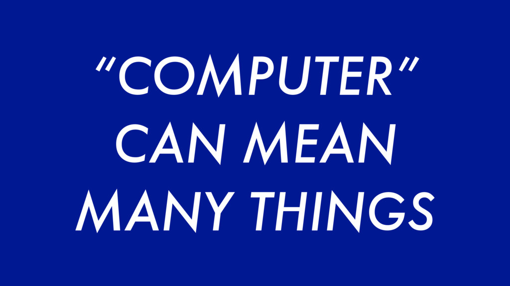 """COMPUTER"" CAN MEAN MANY THINGS"