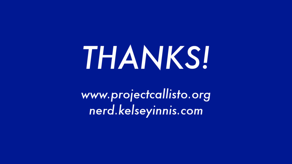 THANKS! www.projectcallisto.org nerd.kelseyinni...