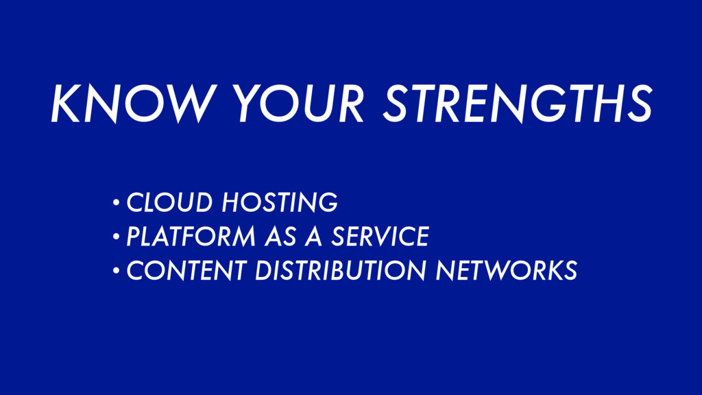 KNOW YOUR STRENGTHS •CLOUD HOSTING •PLATFORM AS...