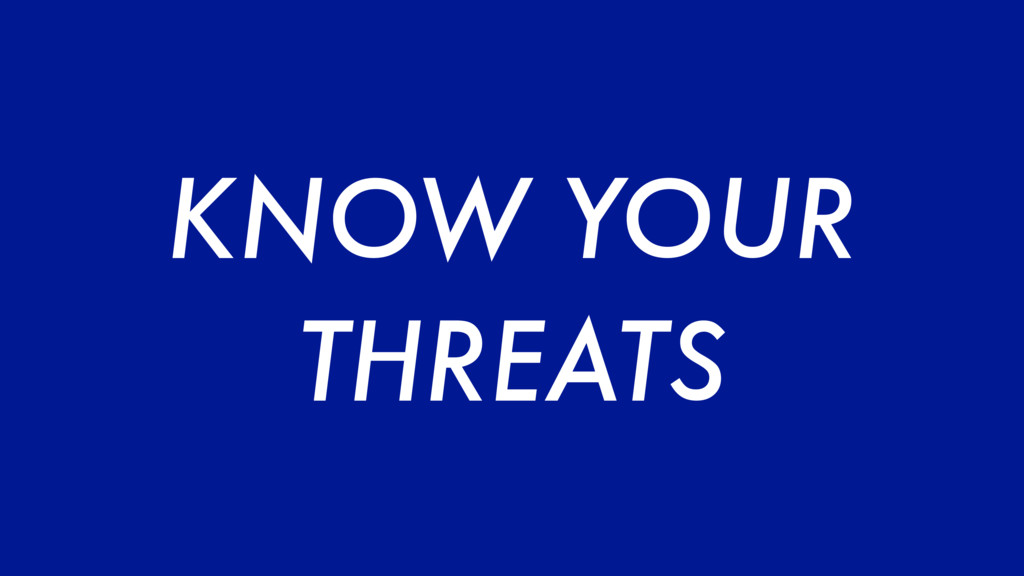 KNOW YOUR THREATS