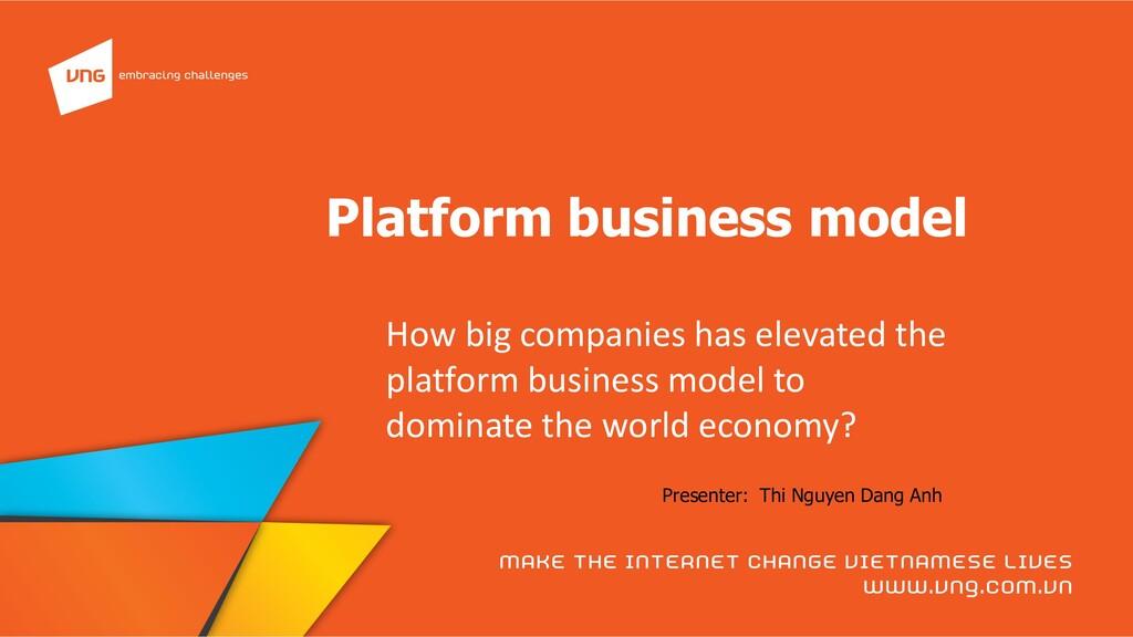 Platform business model Presenter: Thi Nguyen D...