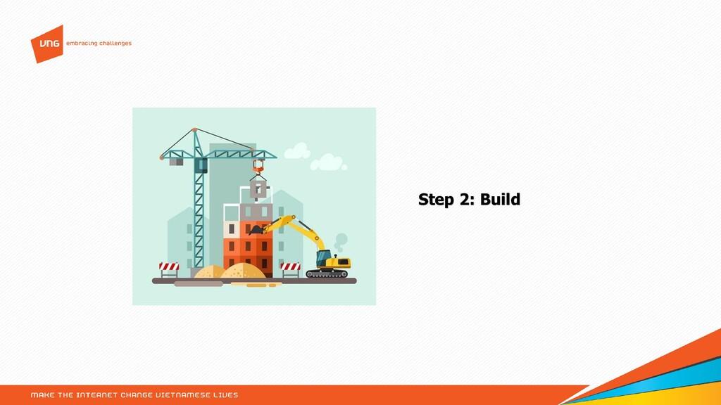 Step 2: Build