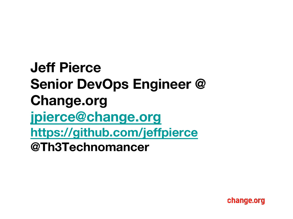 Jeff Pierce Senior DevOps Engineer @ Change.org...
