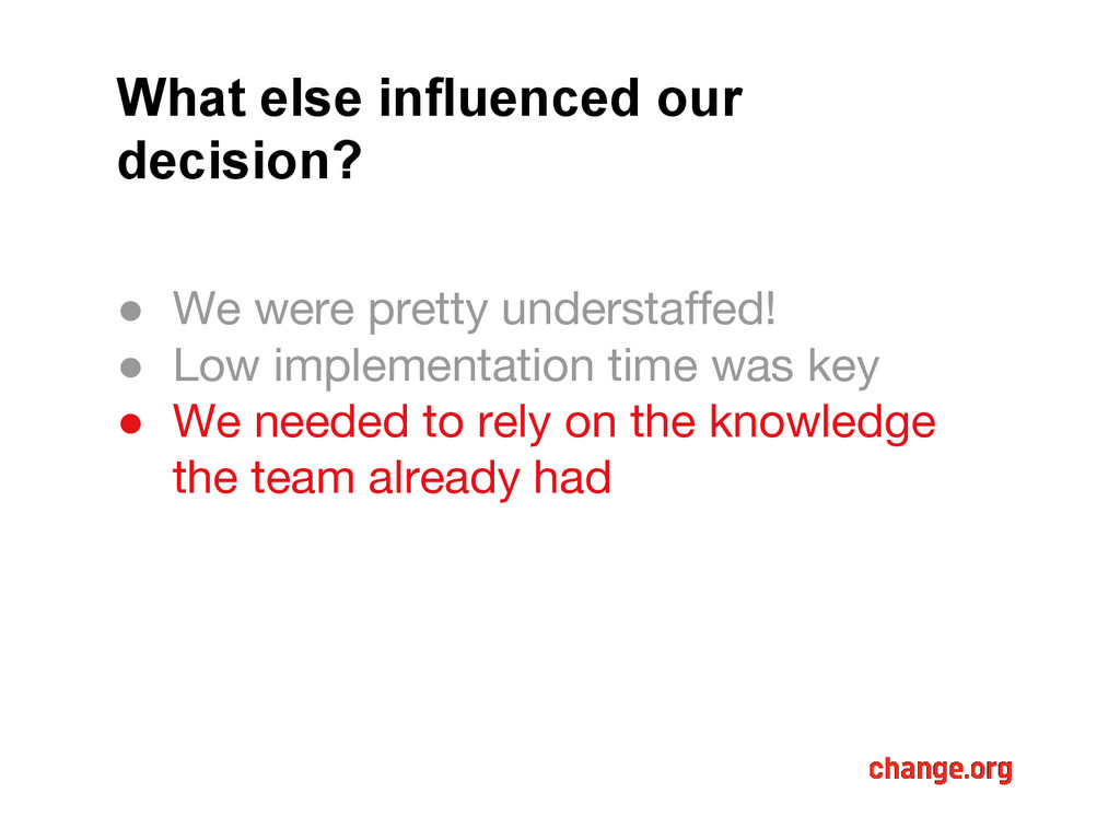 What else influenced our decision? ● We were pr...