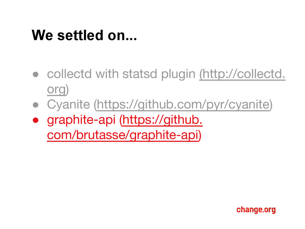 We settled on... ● collectd with statsd plugin ...