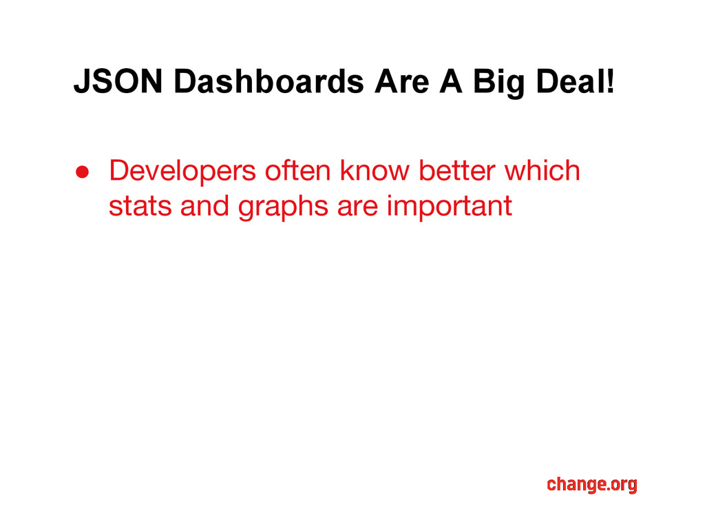 JSON Dashboards Are A Big Deal! ● Developers of...