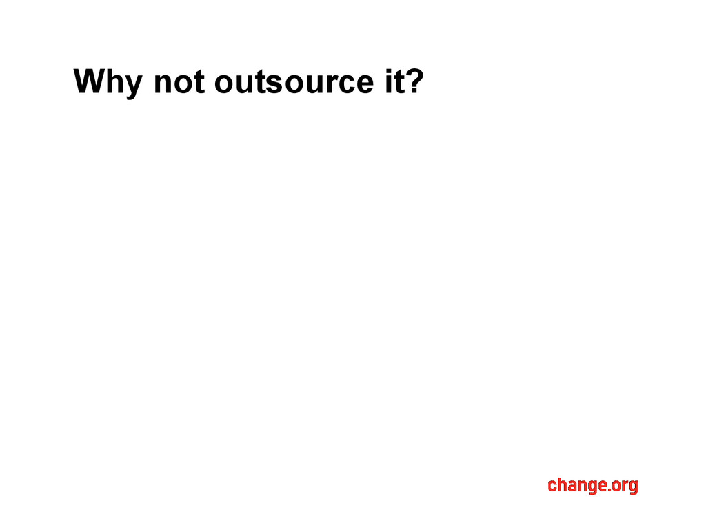 Why not outsource it?