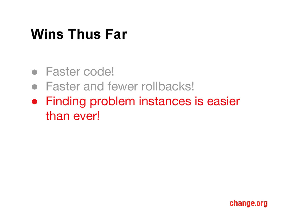 Wins Thus Far ● Faster code! ● Faster and fewer...