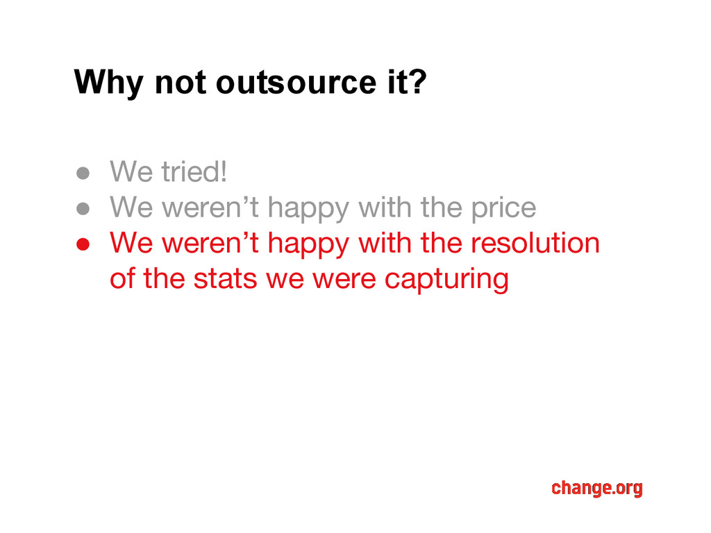 Why not outsource it? ● We tried! ● We weren't ...