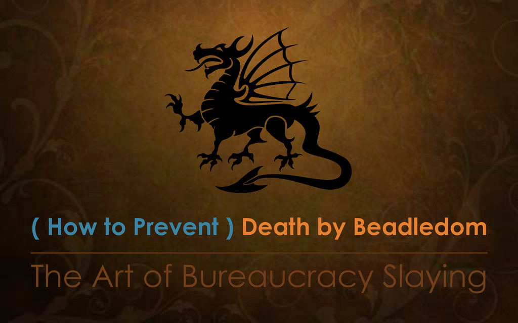 The Art of Bureaucracy Slaying ( How to Prevent...