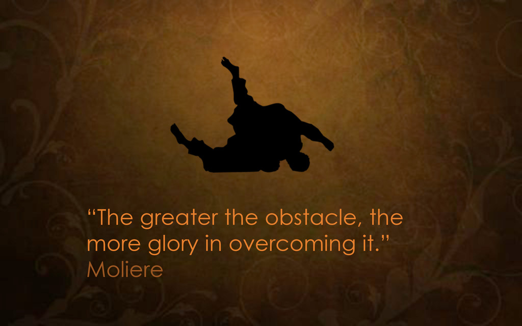 """""""The greater the obstacle, the more glory in ov..."""
