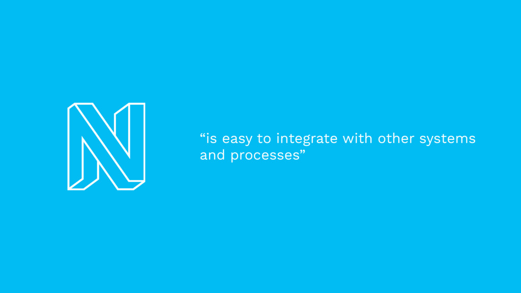 """""""is easy to integrate with other systems and pr..."""