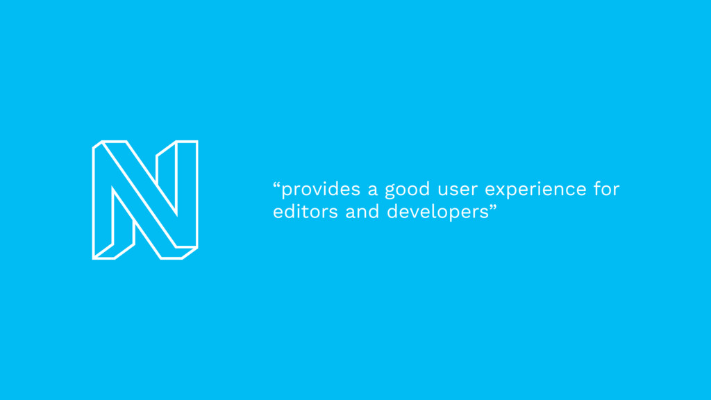 """""""provides a good user experience for editors an..."""