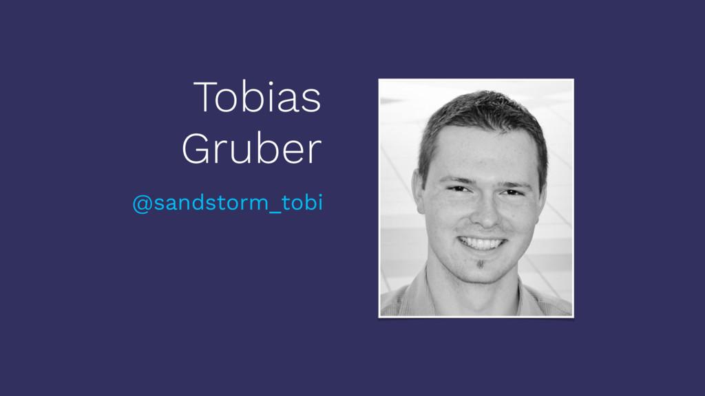 Tobias Gruber @sandstorm_tobi