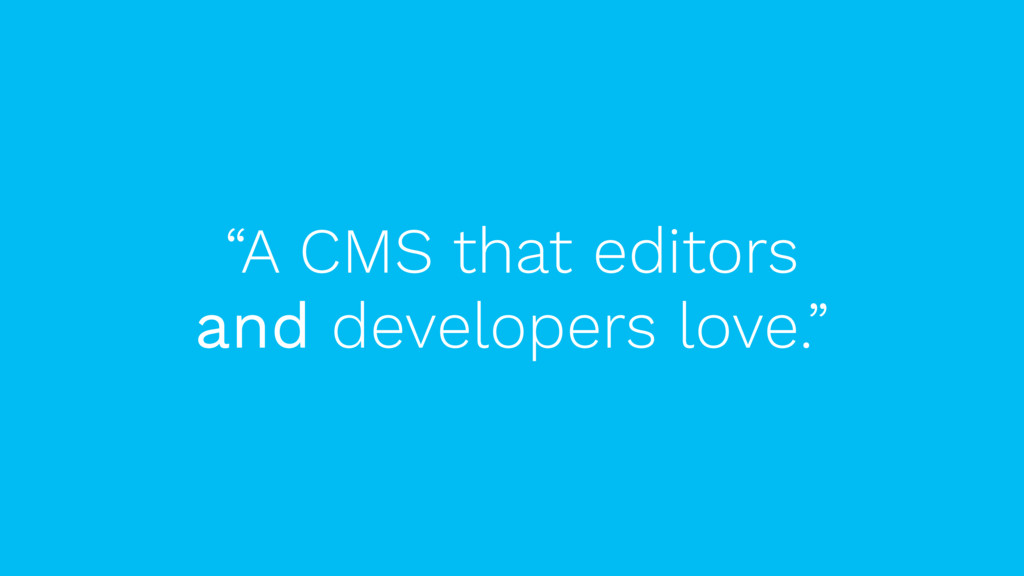 """""""A CMS that editors and developers love."""""""