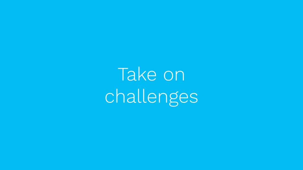 Take on challenges