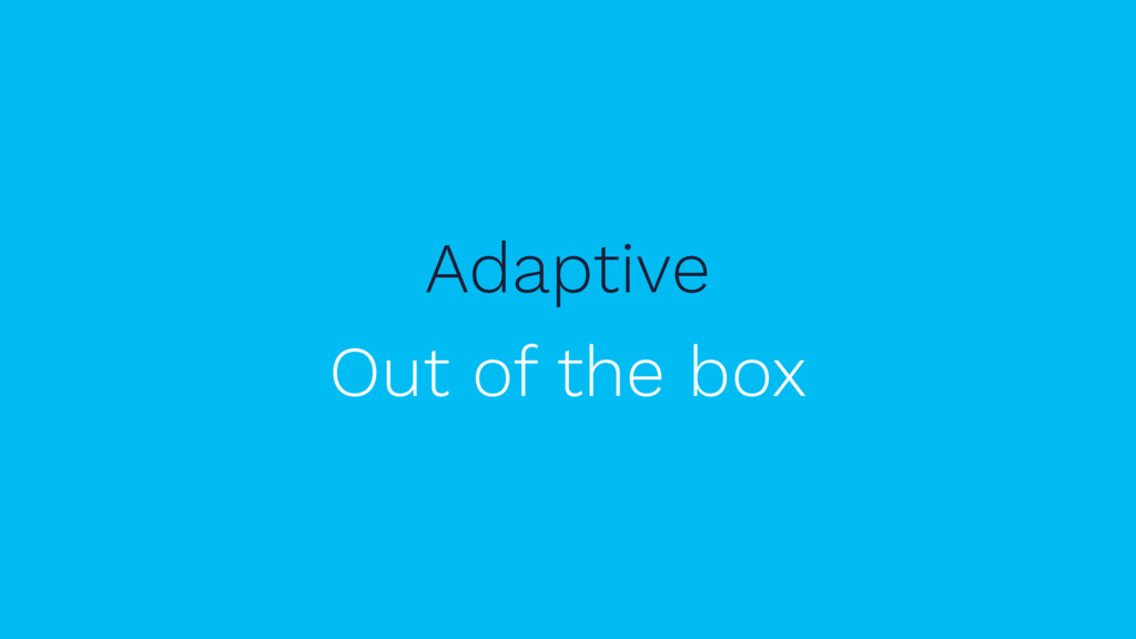 Adaptive Out of the box