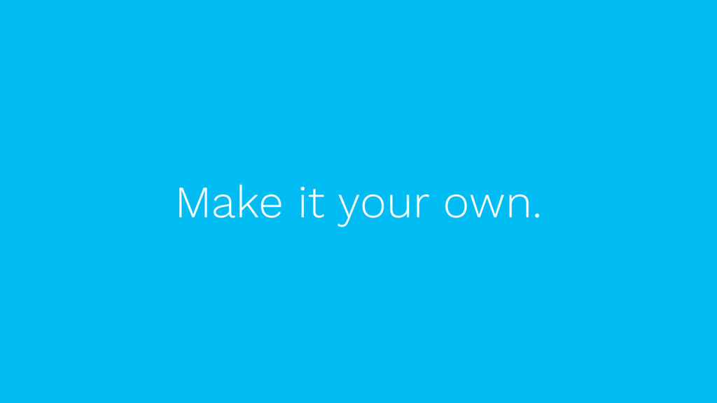 Make it your own.