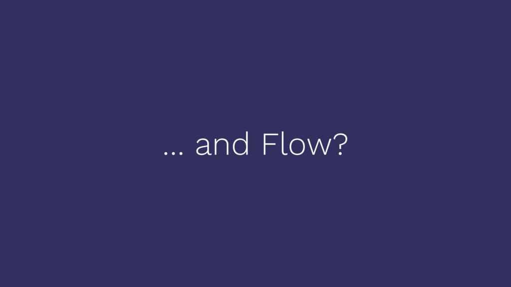 … and Flow?