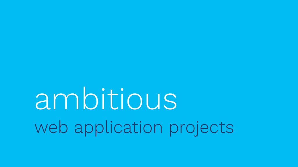 ambitious web application projects