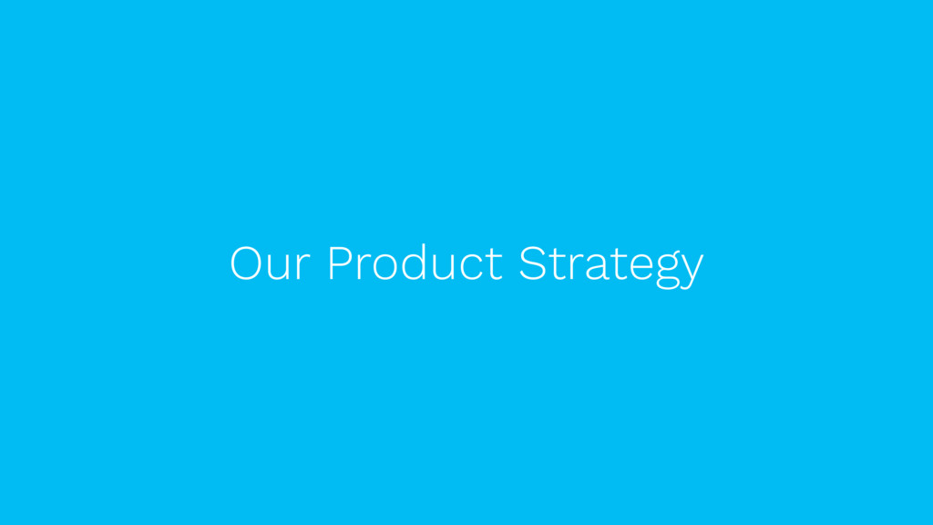 Our Product Strategy