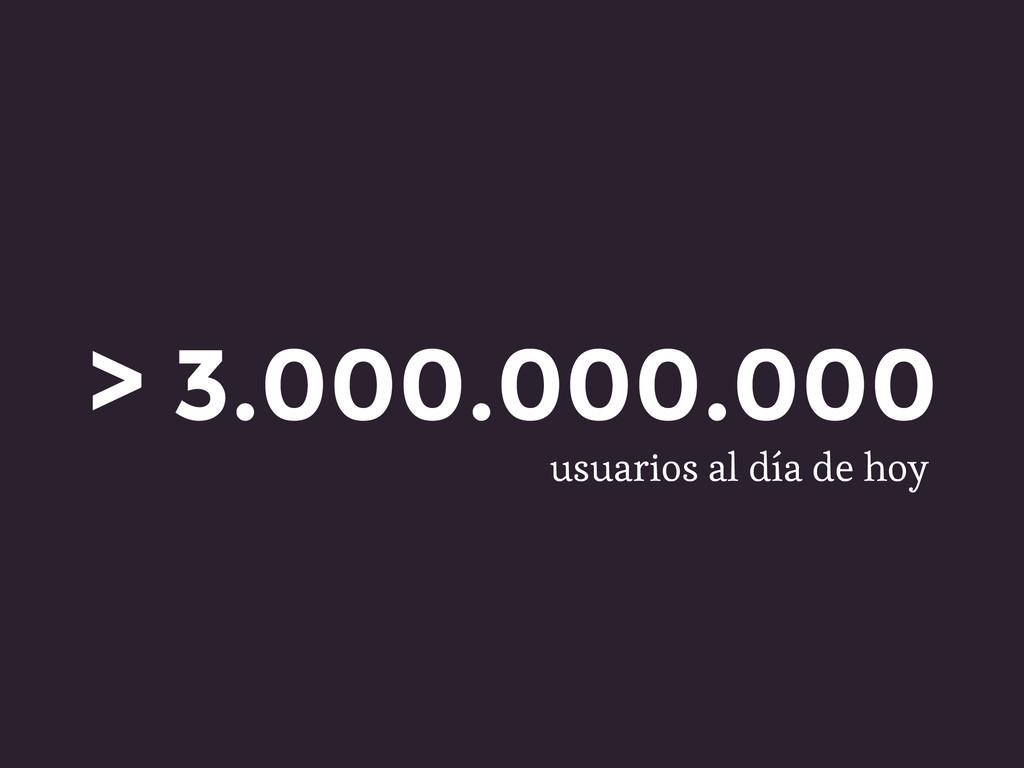> 3.000.000.000 usuarios al día de hoy
