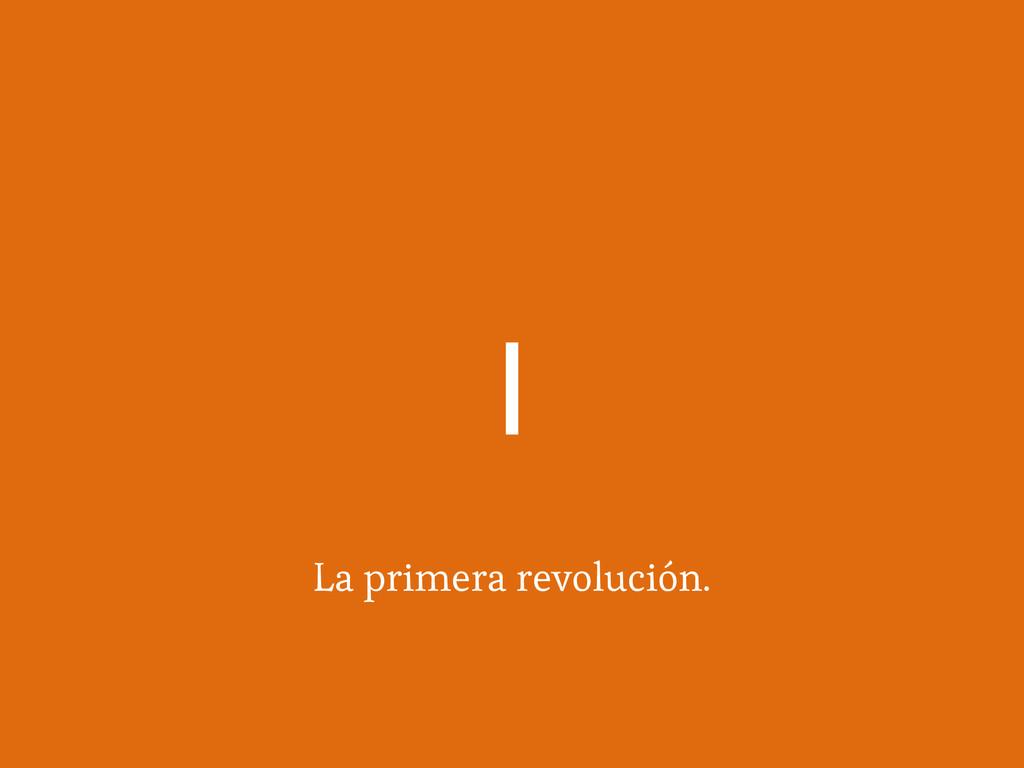 La primera revolución. |