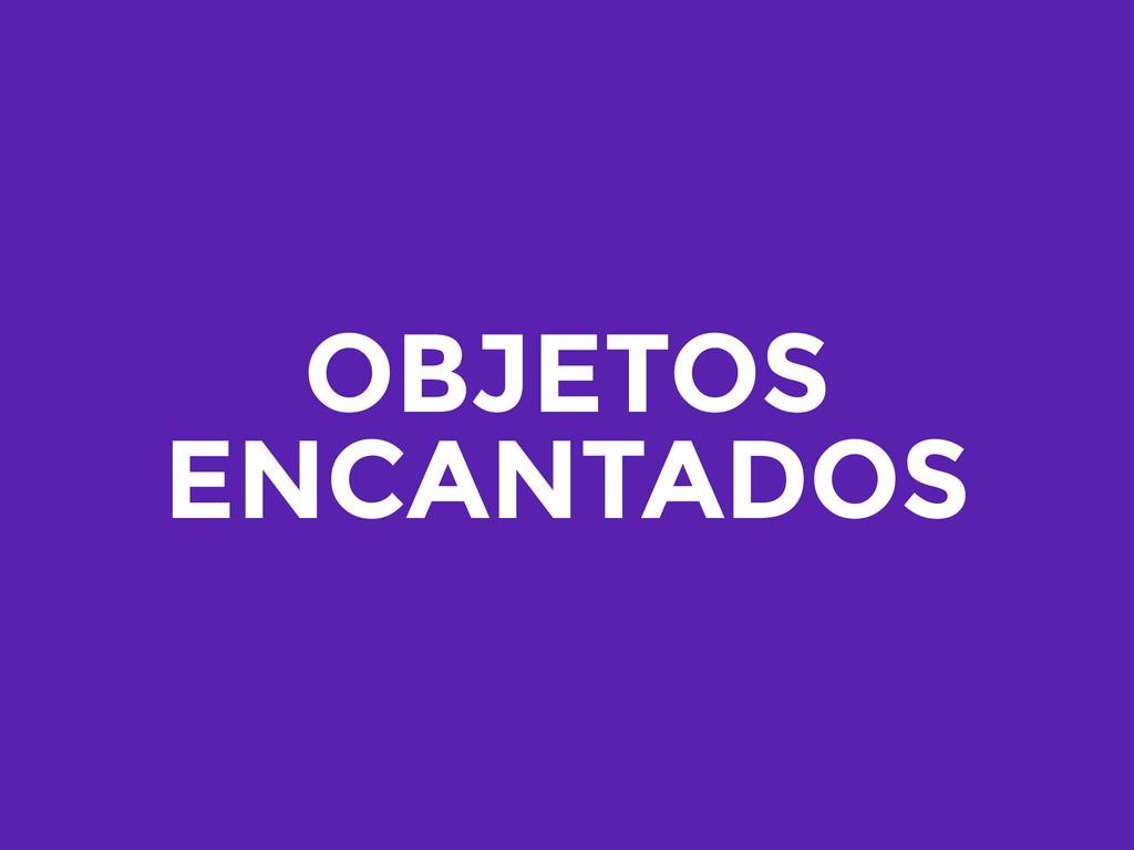 OBJETOS ENCANTADOS