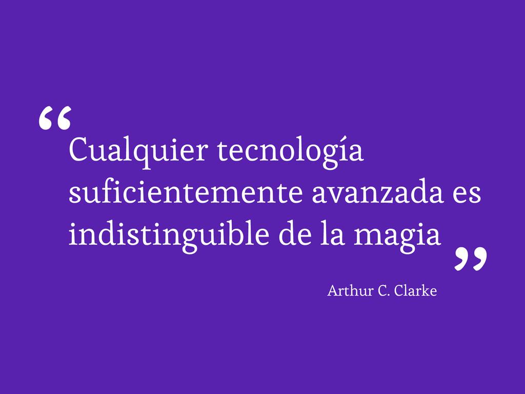 Cualquier tecnología suficientemente avanzada e...
